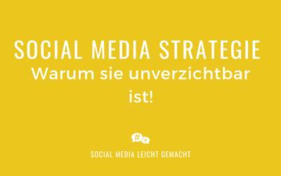 Warum eine gute Social Media Strategie unverzichtbar ist!