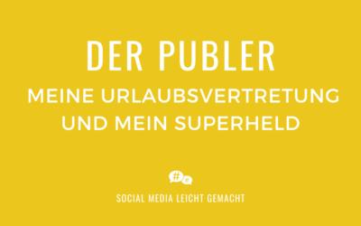 Der Publer – meine Urlaubsvertretung und mein Superheld