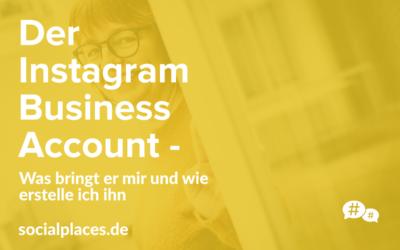 Der Instagram Business Account – was bringt er mir und wie erstelle ich ihn